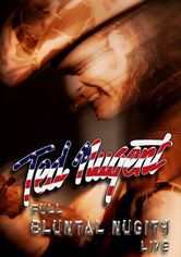 Rent Ted Nugent: Full Bluntal Nugity: Live on DVD