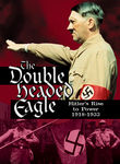 Double Headed Eagle: Hitler&#039;s Rise to Power