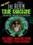 The Alien Time Machine: Encounters from Another Dimension